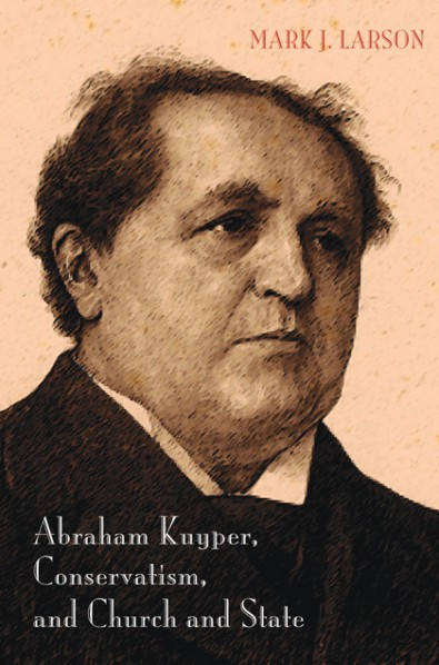 Abraham Kuyper, Conservatism, and Church and State